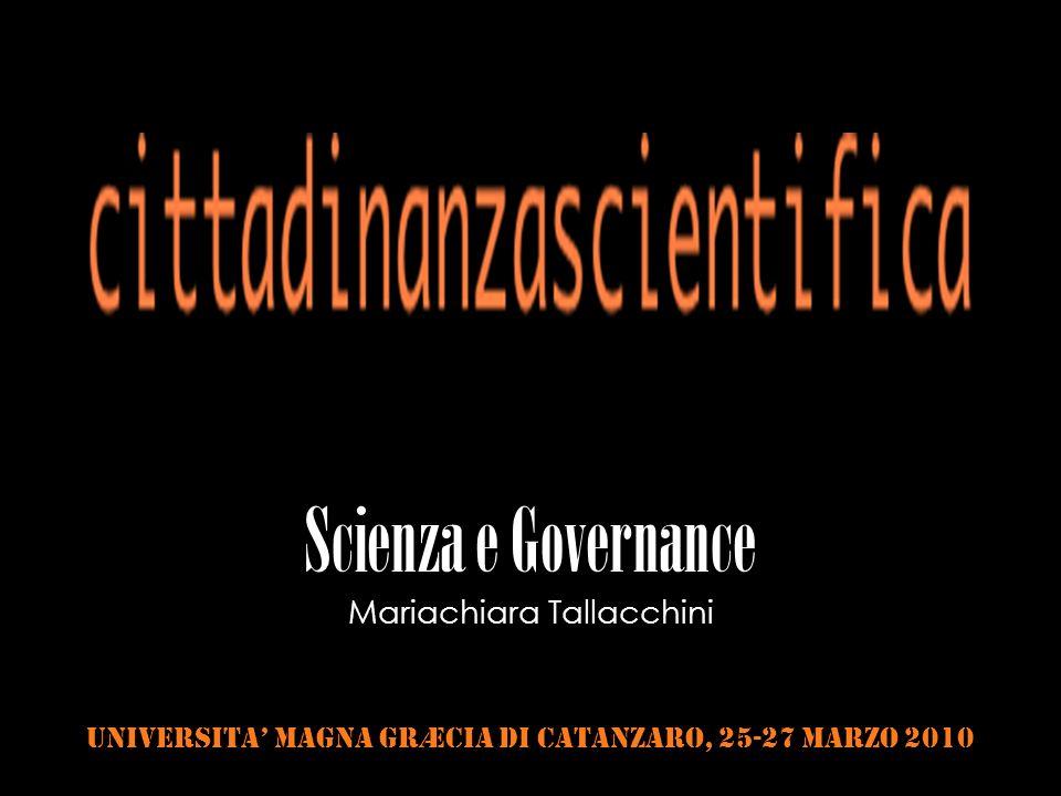Scienza e Governance Mariachiara Tallacchini Universita Magna Græcia di Catanzaro, 25-27 marzo 2010