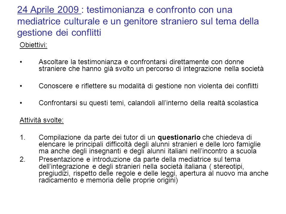 24 Aprile 2009 : testimonianza e confronto con una mediatrice culturale e un genitore straniero sul tema della gestione dei conflitti Obiettivi: Ascol