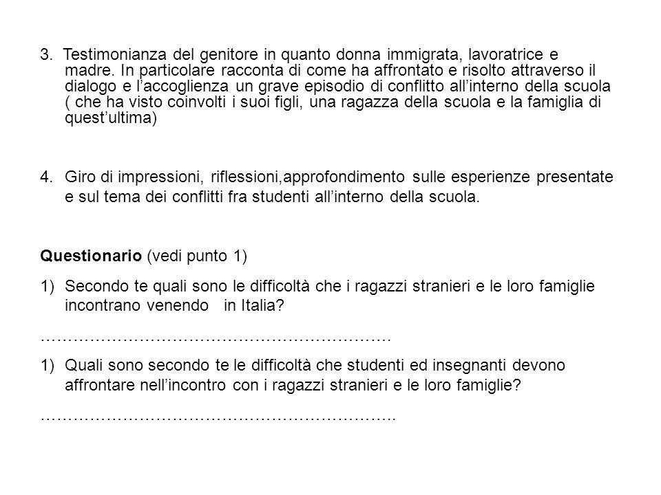 3. Testimonianza del genitore in quanto donna immigrata, lavoratrice e madre. In particolare racconta di come ha affrontato e risolto attraverso il di