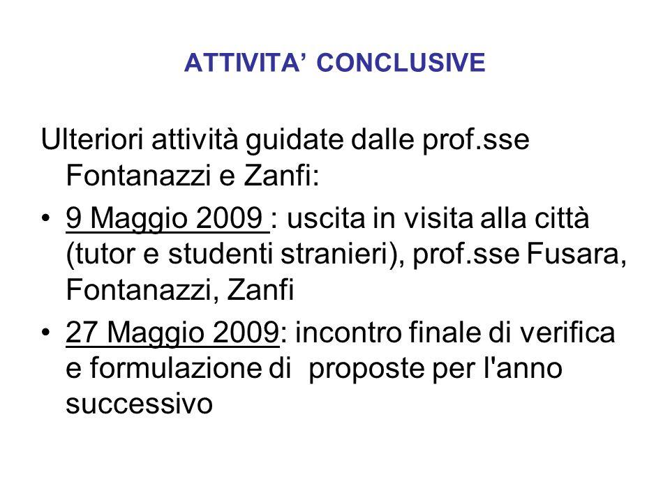 ATTIVITA CONCLUSIVE Ulteriori attività guidate dalle prof.sse Fontanazzi e Zanfi: 9 Maggio 2009 : uscita in visita alla città (tutor e studenti strani