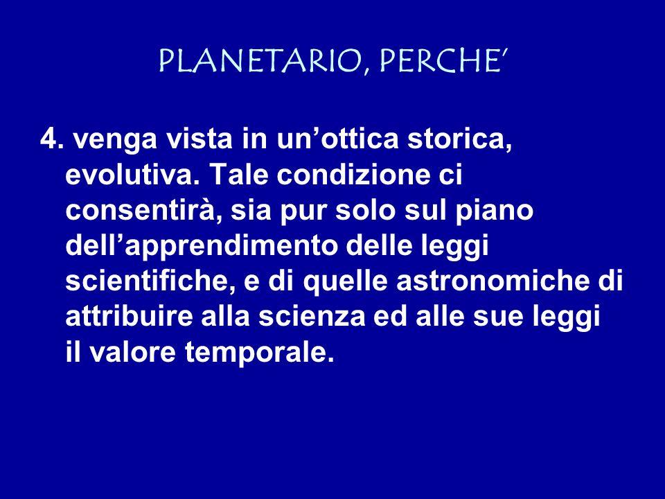 PLANETARIO, PERCHE 4. venga vista in unottica storica, evolutiva.