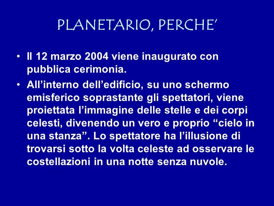 PLANETARIO, PERCHE Il 12 marzo 2004 viene inaugurato con pubblica cerimonia.
