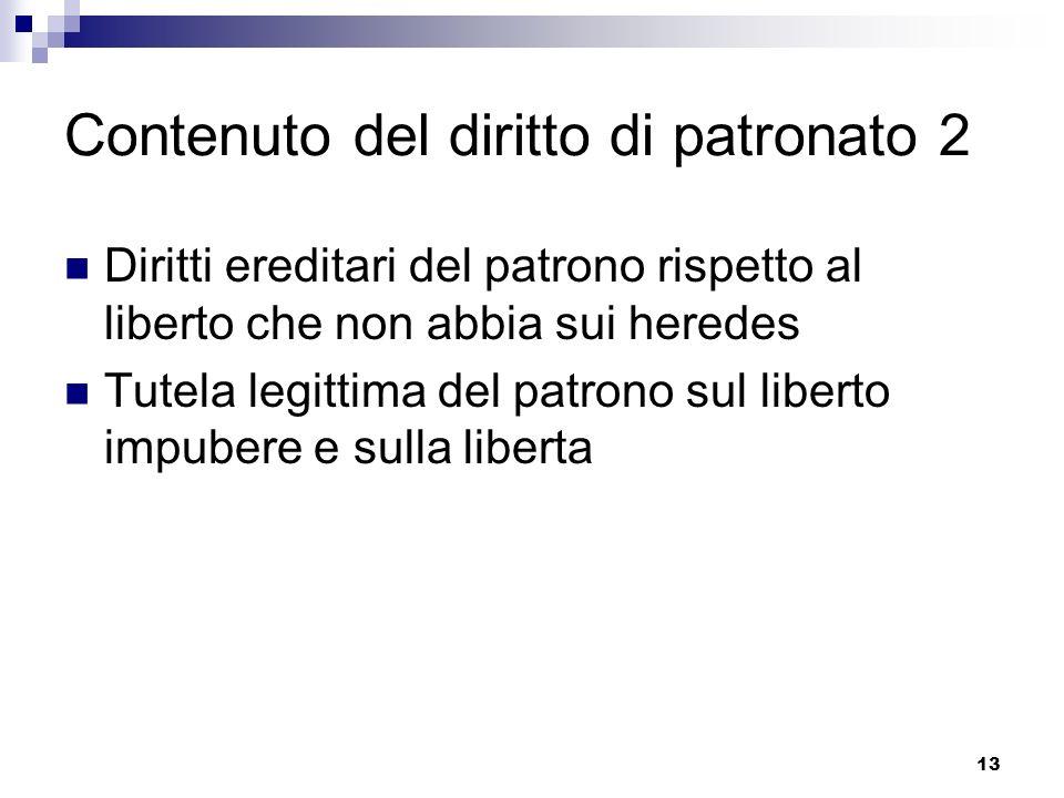 13 Contenuto del diritto di patronato 2 Diritti ereditari del patrono rispetto al liberto che non abbia sui heredes Tutela legittima del patrono sul l