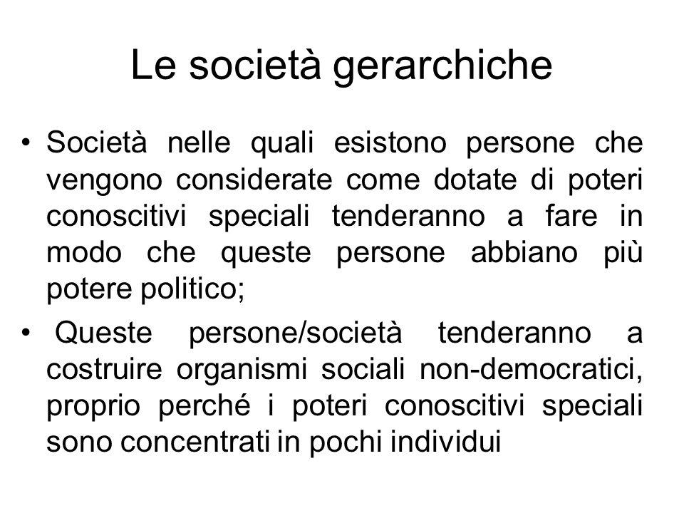Le società gerarchiche Società nelle quali esistono persone che vengono considerate come dotate di poteri conoscitivi speciali tenderanno a fare in mo