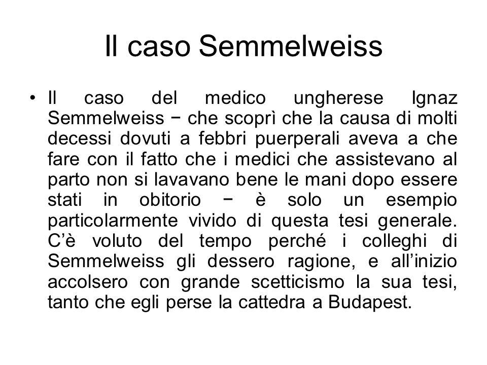 Il caso Semmelweiss Il caso del medico ungherese Ignaz Semmelweiss che scoprì che la causa di molti decessi dovuti a febbri puerperali aveva a che far