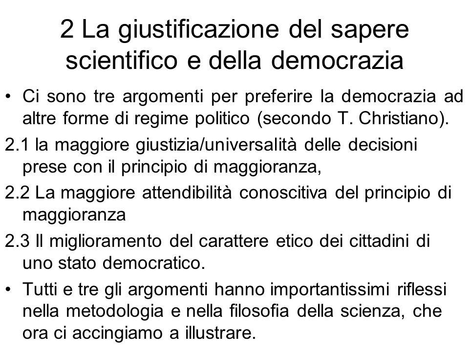 2 La giustificazione del sapere scientifico e della democrazia Ci sono tre argomenti per preferire la democrazia ad altre forme di regime politico (se