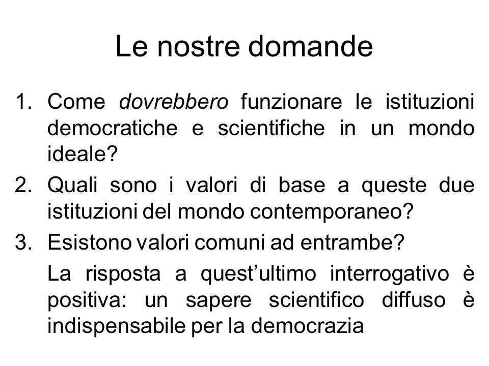 Le nostre domande 1.Come dovrebbero funzionare le istituzioni democratiche e scientifiche in un mondo ideale? 2.Quali sono i valori di base a queste d