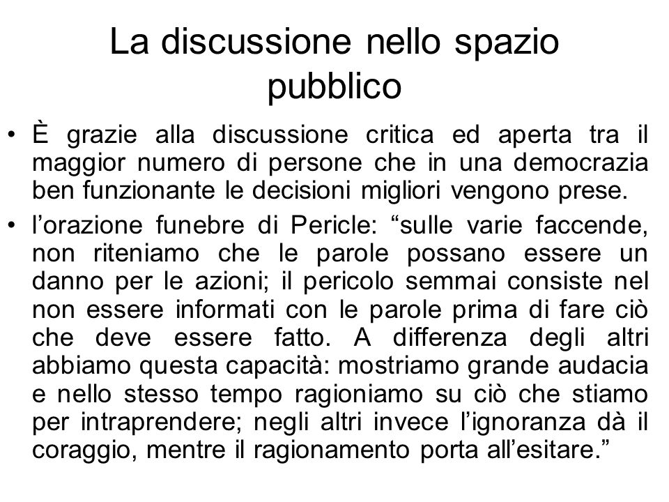 La discussione nello spazio pubblico È grazie alla discussione critica ed aperta tra il maggior numero di persone che in una democrazia ben funzionant