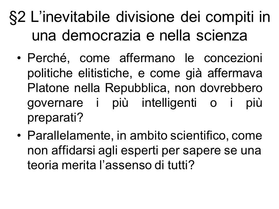 §2 Linevitabile divisione dei compiti in una democrazia e nella scienza Perché, come affermano le concezioni politiche elitistiche, e come già afferma