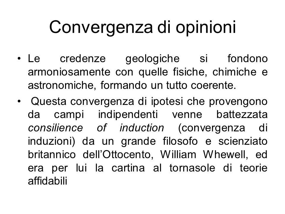 Convergenza di opinioni Le credenze geologiche si fondono armoniosamente con quelle fisiche, chimiche e astronomiche, formando un tutto coerente. Ques