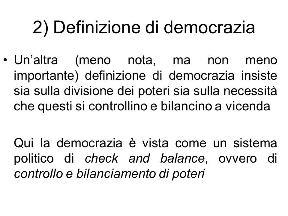 2) Definizione di democrazia Unaltra (meno nota, ma non meno importante) definizione di democrazia insiste sia sulla divisione dei poteri sia sulla ne