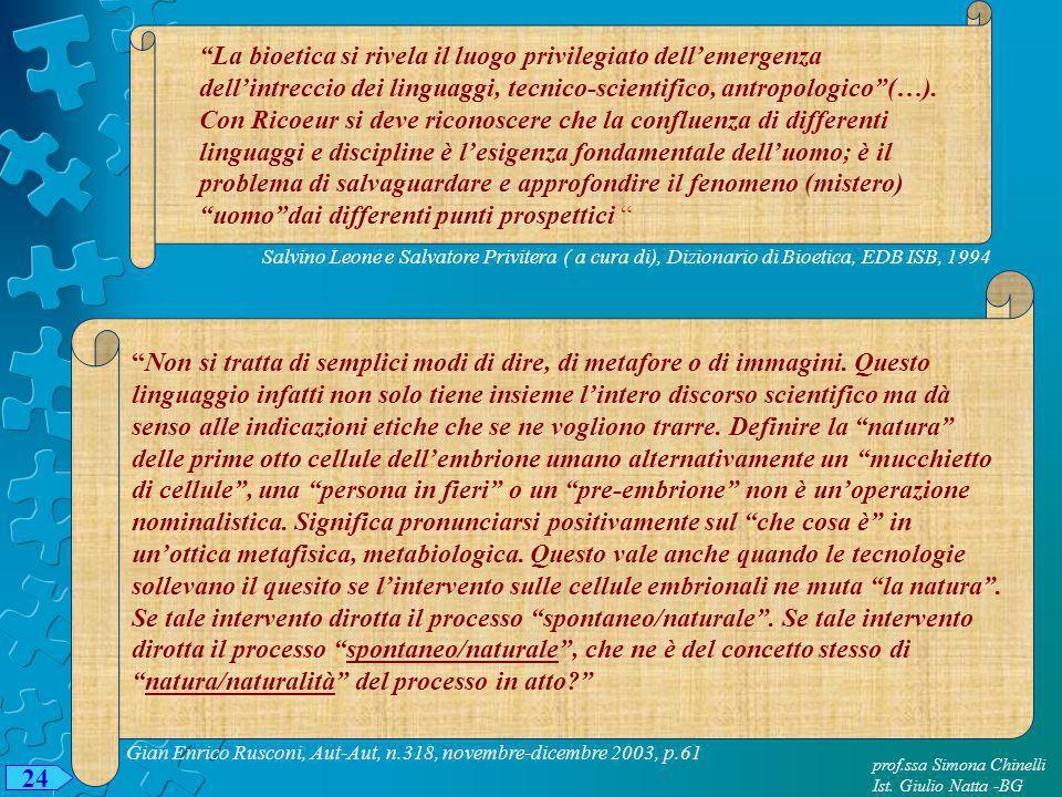 La bioetica si rivela il luogo privilegiato dellemergenza dellintreccio dei linguaggi, tecnico-scientifico, antropologico(…).