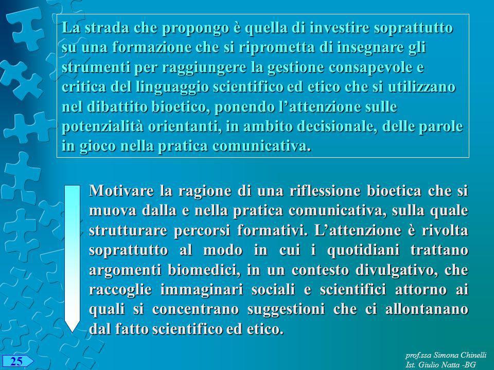 prof.ssa Simona Chinelli Ist. Giulio Natta -BG 25 La strada che propongo è quella di investire soprattutto su una formazione che si riprometta di inse