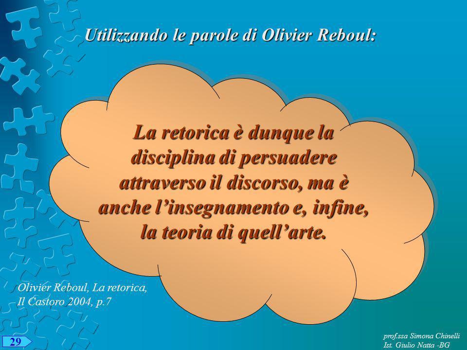 Utilizzando le parole di Olivier Reboul: La retorica è dunque la disciplina di persuadere attraverso il discorso, ma è anche linsegnamento e, infine, la teoria di quellarte.