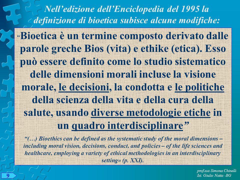 prof.ssa Simona Chinelli Ist. Giulio Natta -BG 9 Bioetica è un termine composto derivato dalle parole greche Bios (vita) e ethike (etica). Esso può es