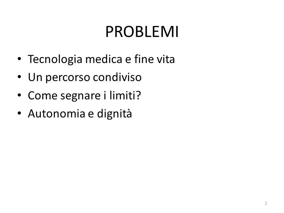 PROBLEMI Tecnologia medica e fine vita Un percorso condiviso Come segnare i limiti? Autonomia e dignità 2