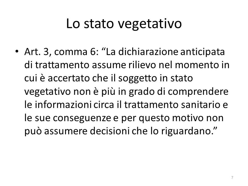 Lo stato vegetativo Art. 3, comma 6: La dichiarazione anticipata di trattamento assume rilievo nel momento in cui è accertato che il soggetto in stato