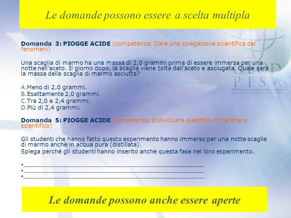 Domanda 3: PIOGGE ACIDE (competenza: Dare una spiegazione scientifica dei fenomeni) Una scaglia di marmo ha una massa di 2,0 grammi prima di essere immersa per una notte nellaceto.