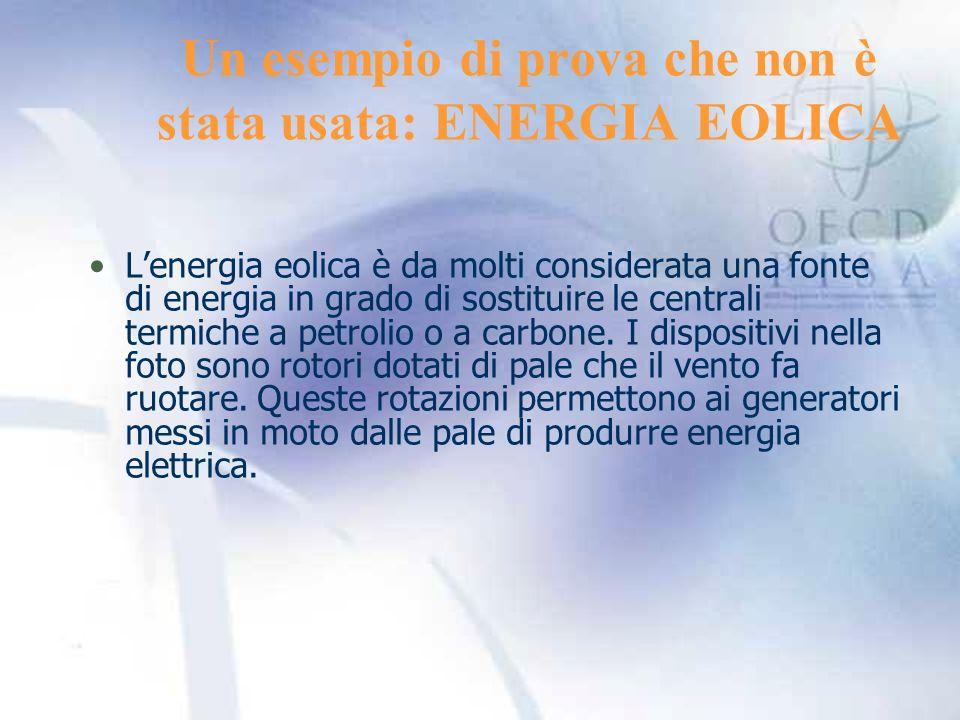 Un esempio di prova che non è stata usata: ENERGIA EOLICA Lenergia eolica è da molti considerata una fonte di energia in grado di sostituire le centrali termiche a petrolio o a carbone.