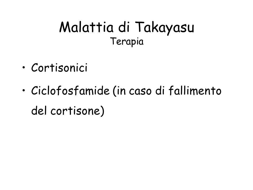 Malattia di Takayasu Terapia Cortisonici Ciclofosfamide (in caso di fallimento del cortisone)
