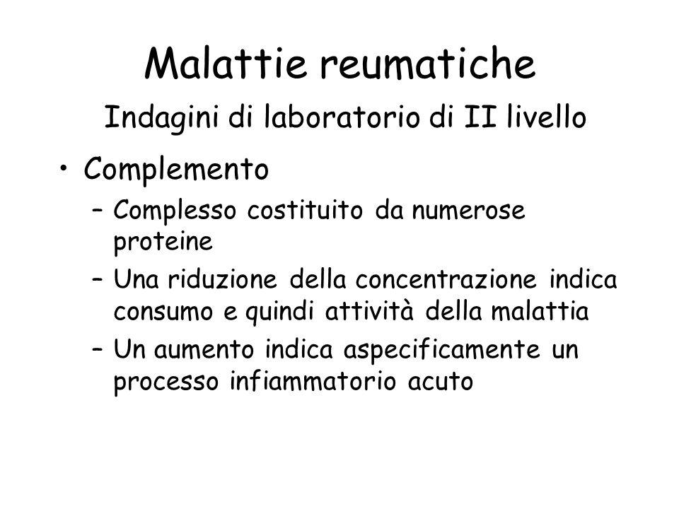 Malattie reumatiche Indagini di laboratorio di II livello Complemento –Complesso costituito da numerose proteine –Una riduzione della concentrazione i