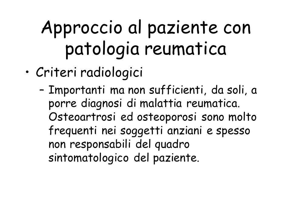 Approccio al paziente con patologia reumatica Criteri radiologici –Importanti ma non sufficienti, da soli, a porre diagnosi di malattia reumatica. Ost