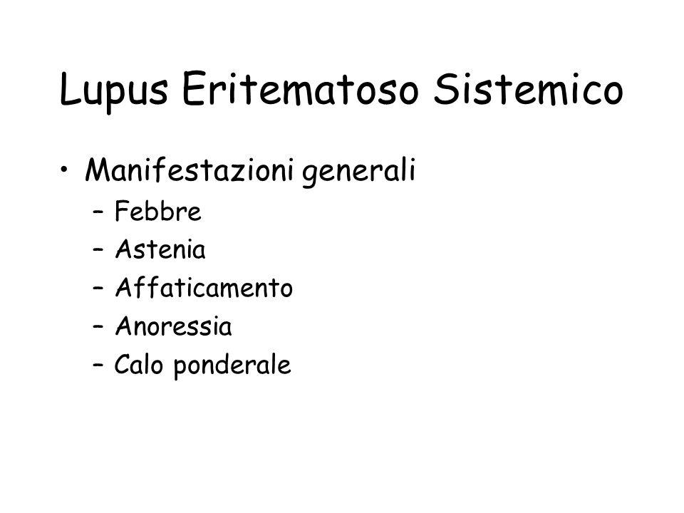 Lupus Eritematoso Sistemico Manifestazioni generali –Febbre –Astenia –Affaticamento –Anoressia –Calo ponderale