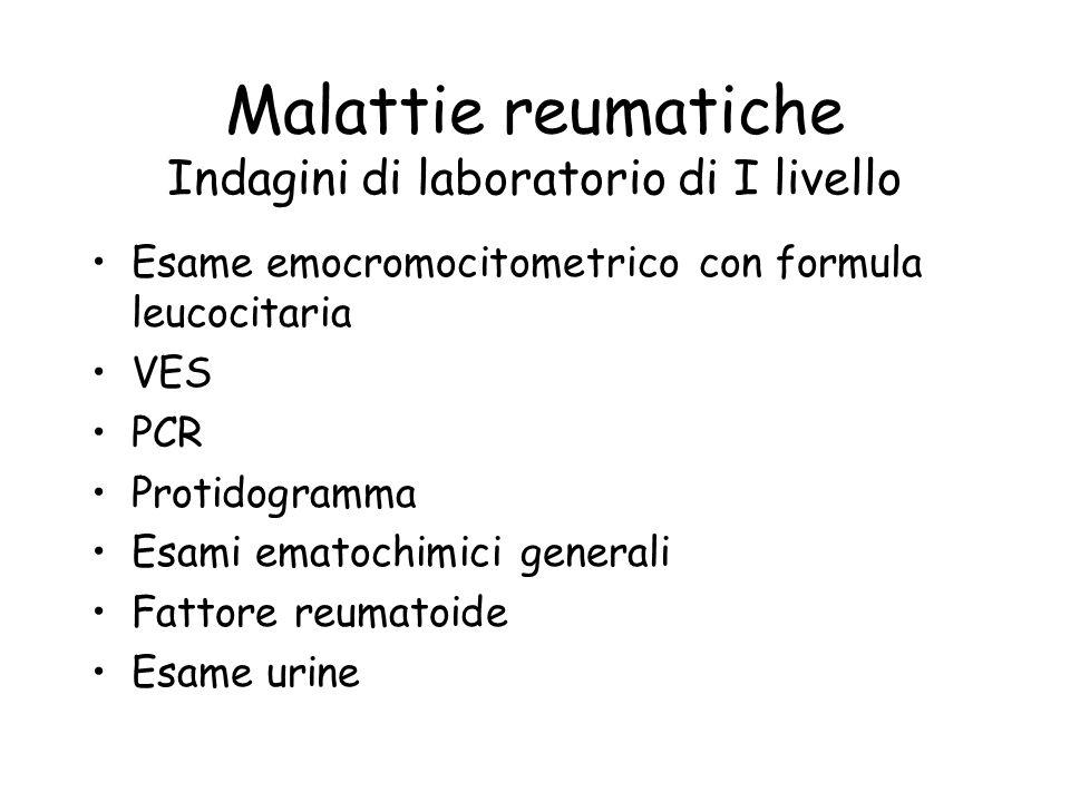 Malattie reumatiche Indagini di laboratorio di I livello Esame emocromocitometrico con formula leucocitaria VES PCR Protidogramma Esami ematochimici g