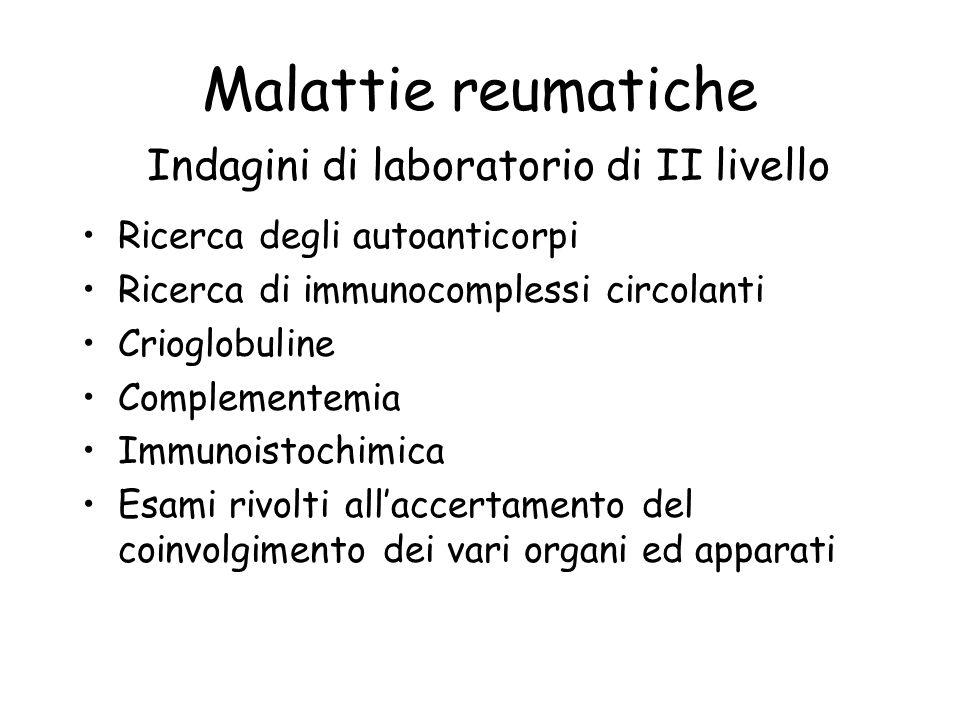 Malattie reumatiche Indagini di laboratorio di II livello Ricerca degli autoanticorpi Ricerca di immunocomplessi circolanti Crioglobuline Complementem