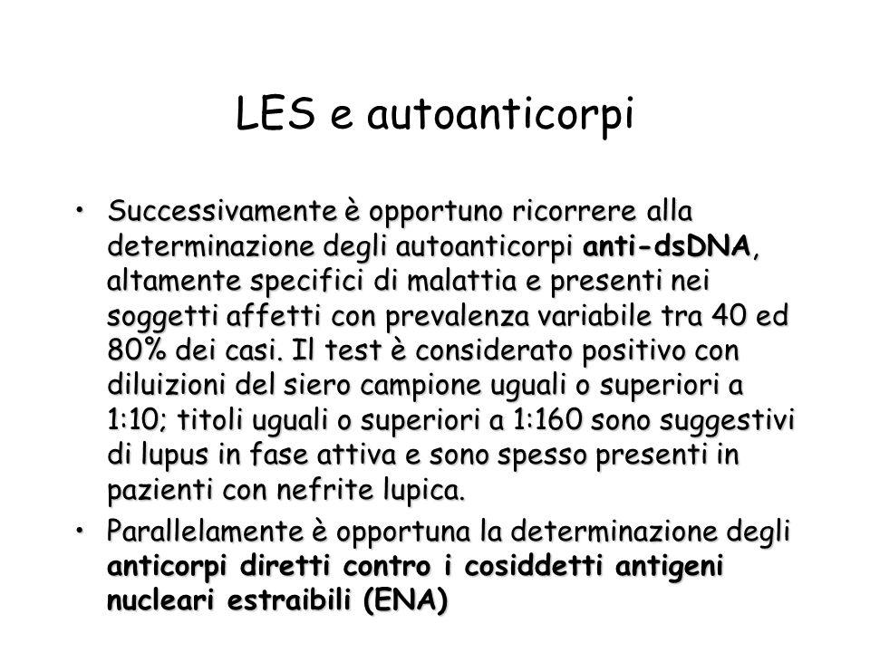 LES e autoanticorpi Successivamente è opportuno ricorrere alla determinazione degli autoanticorpi anti-dsDNA, altamente specifici di malattia e presen