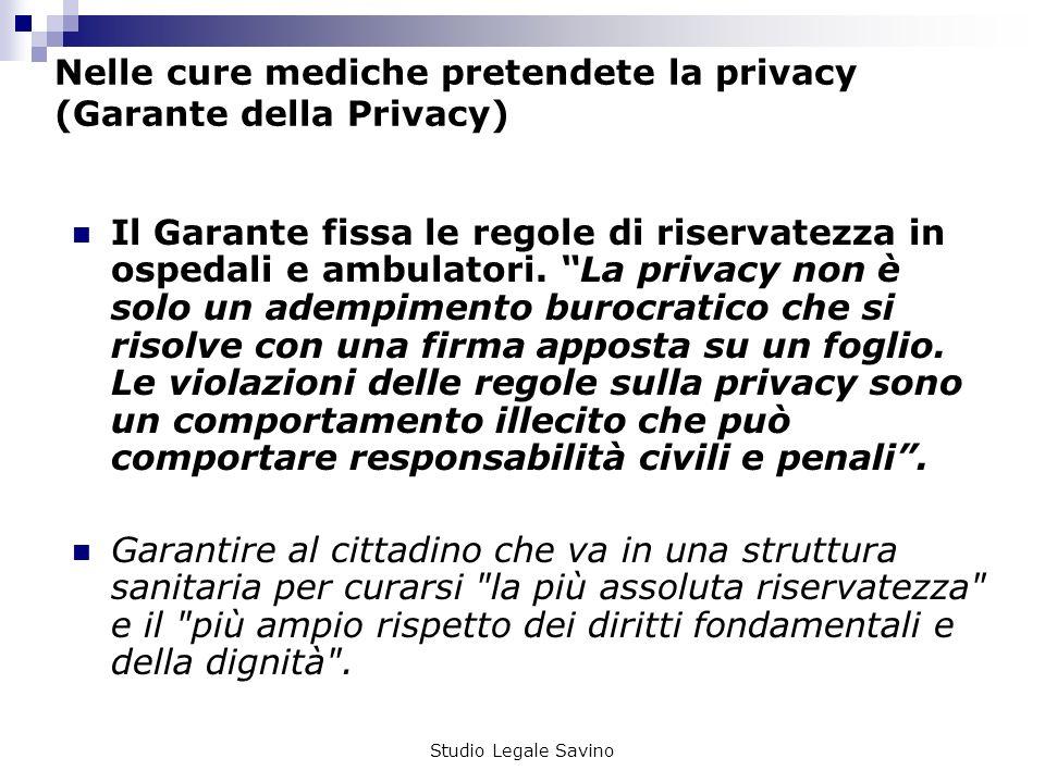Studio Legale Savino Nelle cure mediche pretendete la privacy (Garante della Privacy) Il Garante fissa le regole di riservatezza in ospedali e ambulatori.
