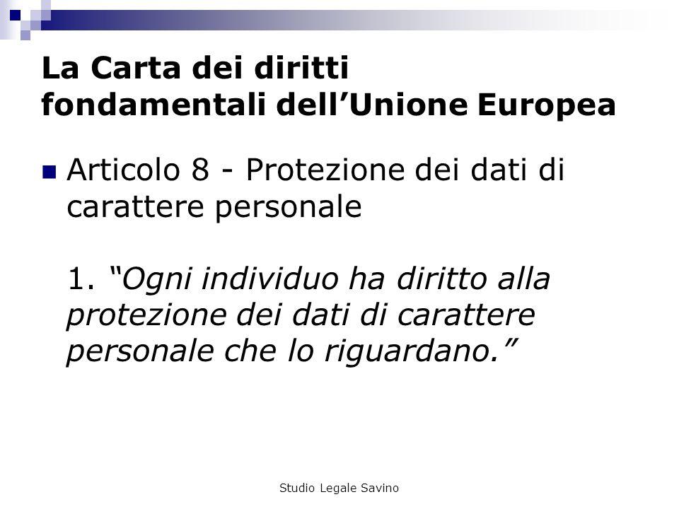 Studio Legale Savino La Carta dei diritti fondamentali dellUnione Europea Articolo 8 - Protezione dei dati di carattere personale 1.