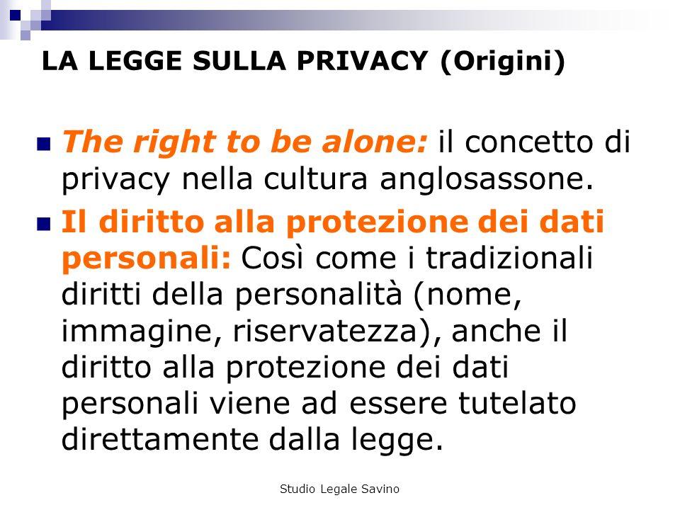 Studio Legale Savino LA LEGGE SULLA PRIVACY (Origini) The right to be alone: il concetto di privacy nella cultura anglosassone.