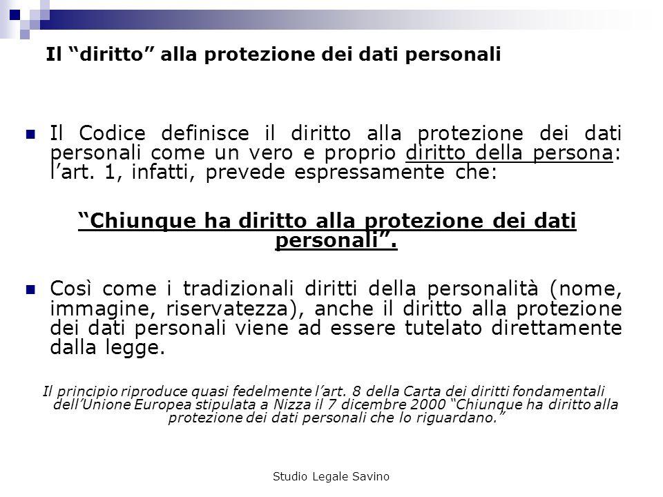 Studio Legale Savino Il diritto alla protezione dei dati personali Il Codice definisce il diritto alla protezione dei dati personali come un vero e proprio diritto della persona: lart.