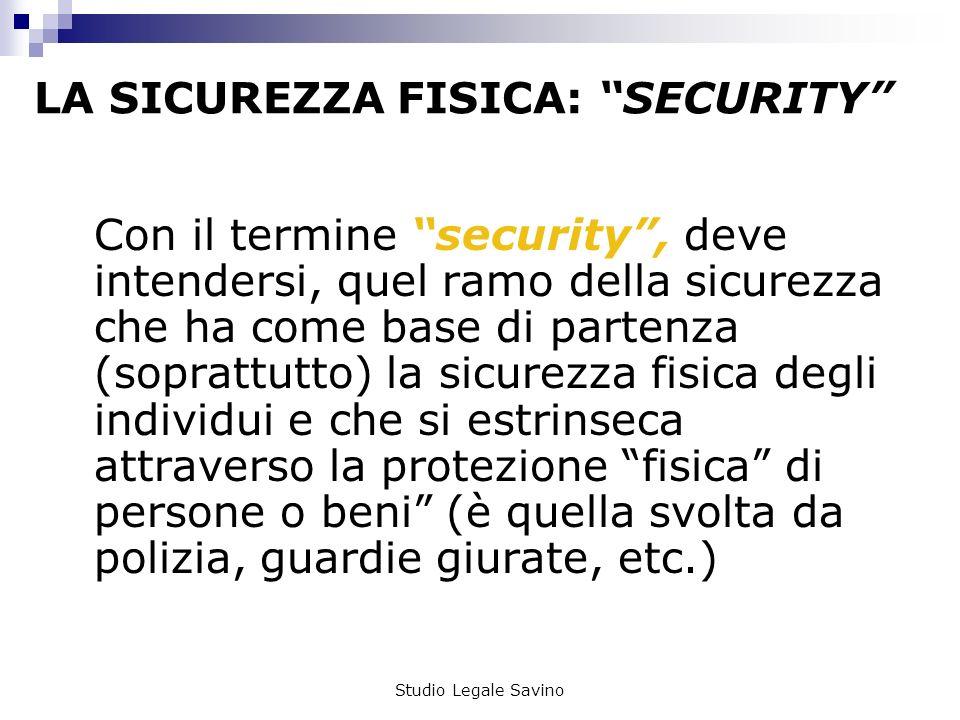 Studio Legale Savino LA SICUREZZA FISICA: SAFETY Con il termine inglese safety, si indica quel ramo della sicurezza attenta a porre in essere una serie di misure di protezione su individui (beni o servizi).