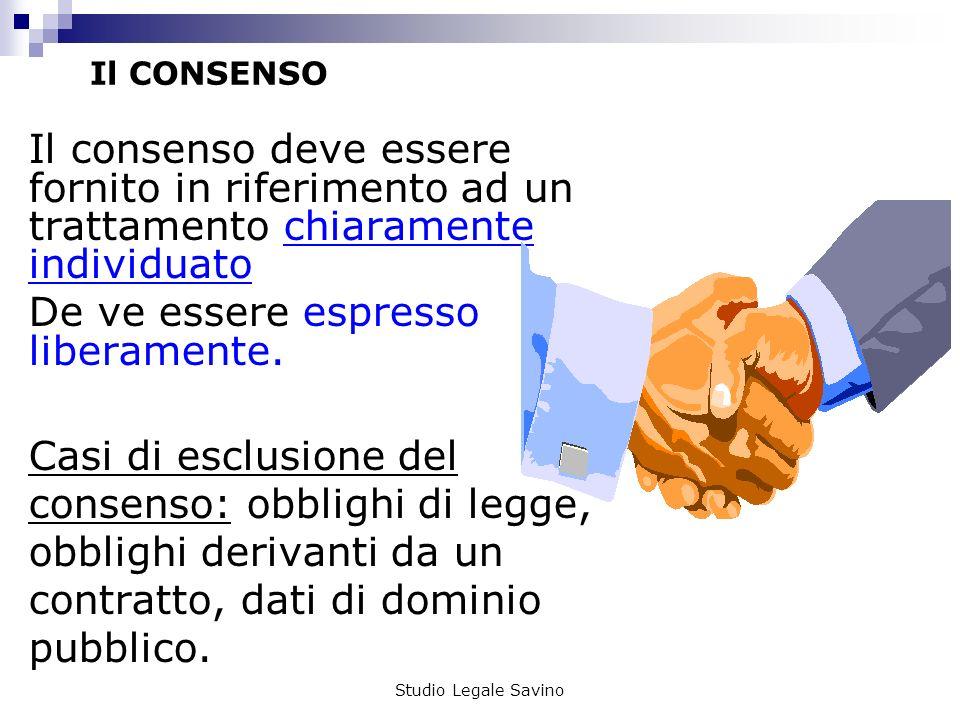 Studio Legale Savino Il CONSENSO Il consenso deve essere fornito in riferimento ad un trattamento chiaramente individuato De ve essere espresso liberamente.