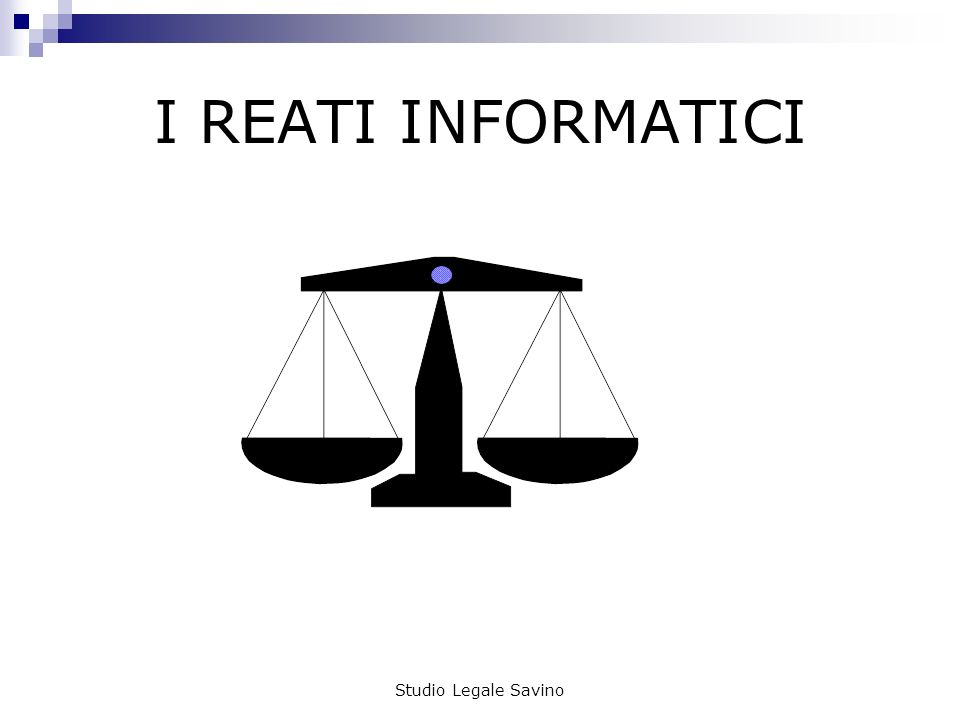 Studio Legale Savino I REATI INFORMATICI