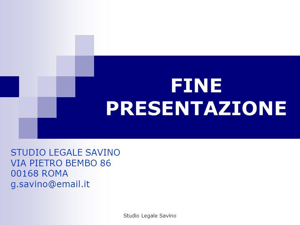 FINE PRESENTAZIONE STUDIO LEGALE SAVINO VIA PIETRO BEMBO 86 00168 ROMA g.savino@email.it