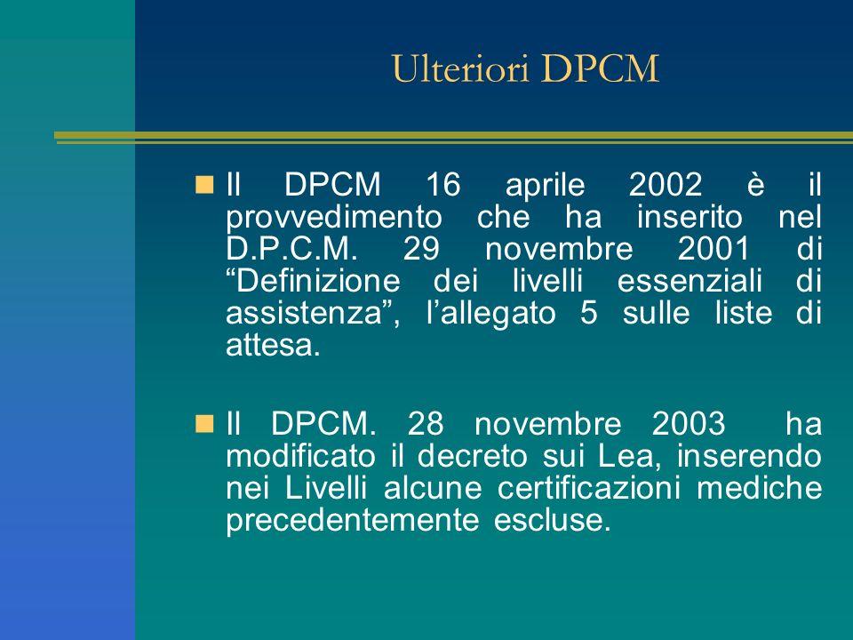 Ulteriori DPCM Il DPCM 16 aprile 2002 è il provvedimento che ha inserito nel D.P.C.M. 29 novembre 2001 di Definizione dei livelli essenziali di assist