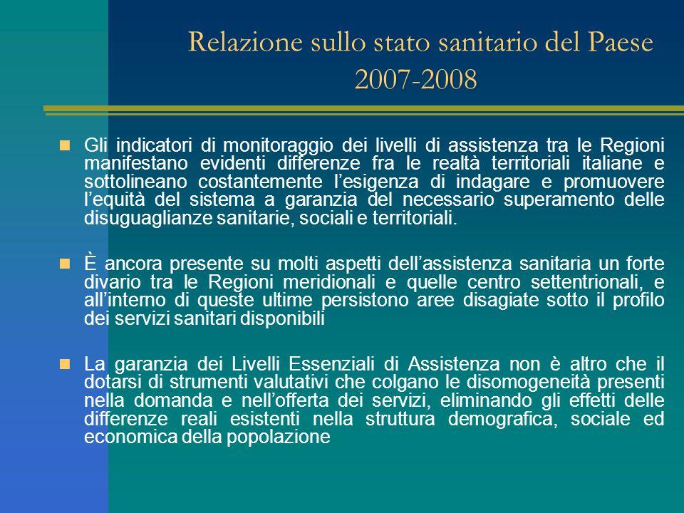 Relazione sullo stato sanitario del Paese 2007-2008 Gli indicatori di monitoraggio dei livelli di assistenza tra le Regioni manifestano evidenti diffe