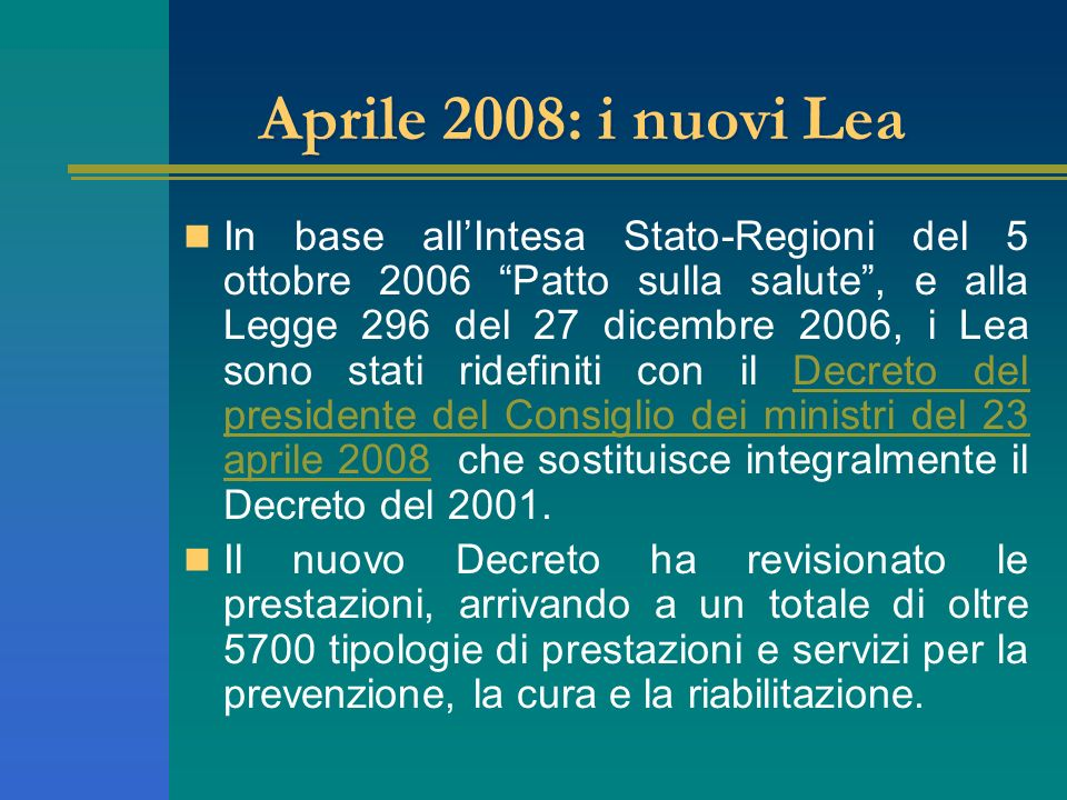 Aprile 2008: i nuovi Lea In base allIntesa Stato-Regioni del 5 ottobre 2006 Patto sulla salute, e alla Legge 296 del 27 dicembre 2006, i Lea sono stat