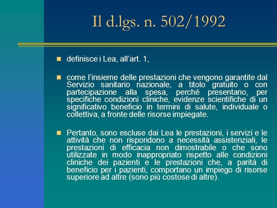 Il d.lgs. n. 502/1992 definisce i Lea, allart. 1, come linsieme delle prestazioni che vengono garantite dal Servizio sanitario nazionale, a titolo gra