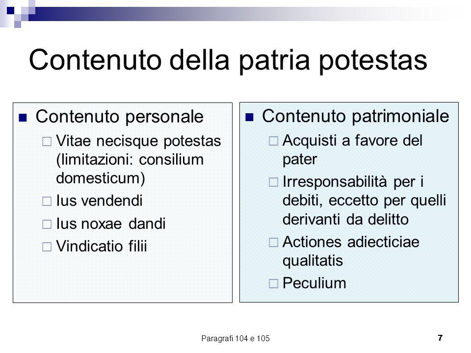 Paragrafi 104 e 1057 Contenuto della patria potestas Contenuto personale Vitae necisque potestas (limitazioni: consilium domesticum) Ius vendendi Ius