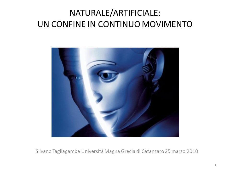 1 NATURALE/ARTIFICIALE: UN CONFINE IN CONTINUO MOVIMENTO Silvano Tagliagambe Università Magna Grecia di Catanzaro 25 marzo 2010