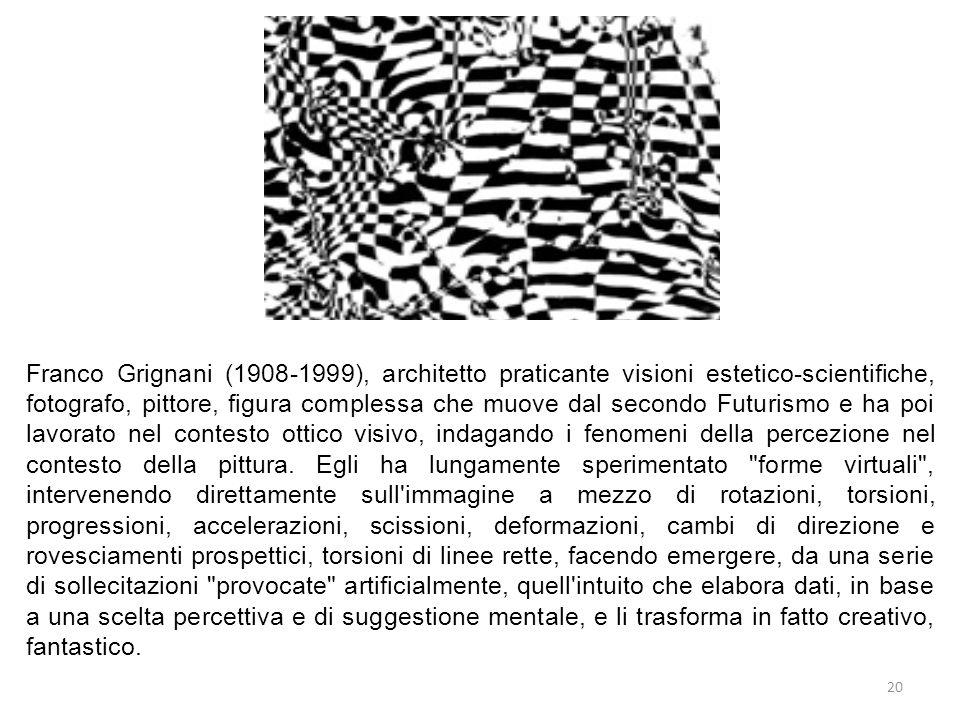 20 Franco Grignani (1908-1999), architetto praticante visioni estetico-scientifiche, fotografo, pittore, figura complessa che muove dal secondo Futuri