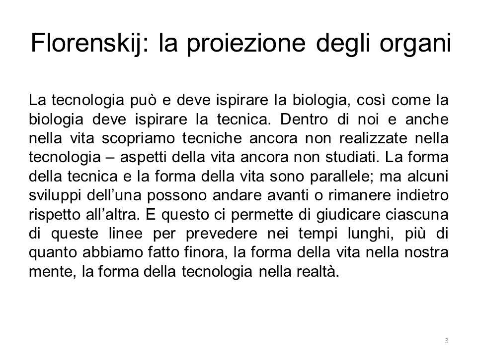 3 Florenskij: la proiezione degli organi La tecnologia può e deve ispirare la biologia, così come la biologia deve ispirare la tecnica. Dentro di noi