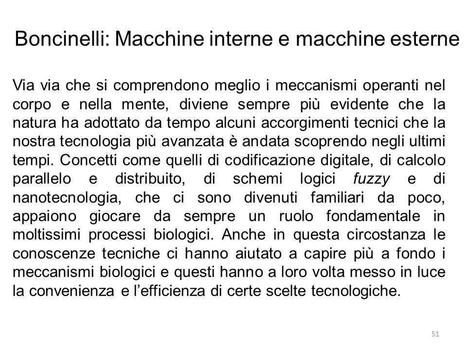 51 Boncinelli: Macchine interne e macchine esterne Via via che si comprendono meglio i meccanismi operanti nel corpo e nella mente, diviene sempre più