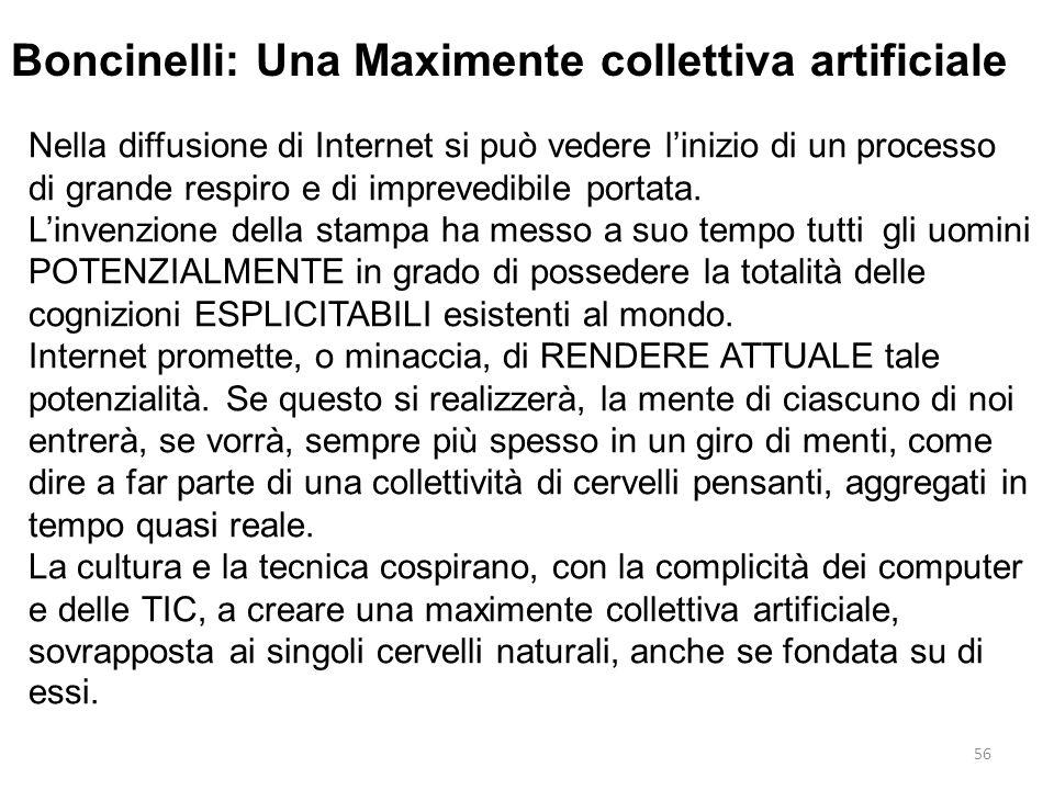 56 Boncinelli: Una Maximente collettiva artificiale Nella diffusione di Internet si può vedere linizio di un processo di grande respiro e di imprevedi