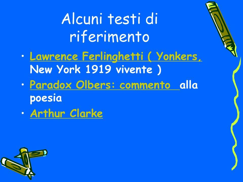 Alcuni testi di riferimento Lawrence Ferlinghetti ( Yonkers, New York 1919 vivente )Lawrence Ferlinghetti ( Yonkers, Paradox Olbers: commento alla poesiaParadox Olbers: commento Arthur Clarke