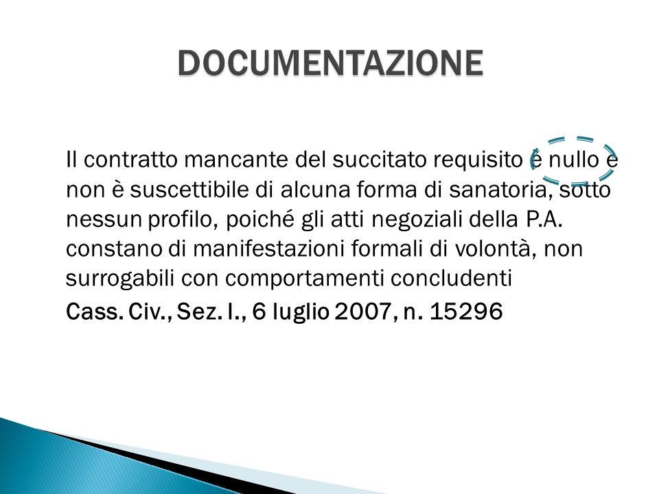 Il contratto mancante del succitato requisito è nullo e non è suscettibile di alcuna forma di sanatoria, sotto nessun profilo, poiché gli atti negoziali della P.A.